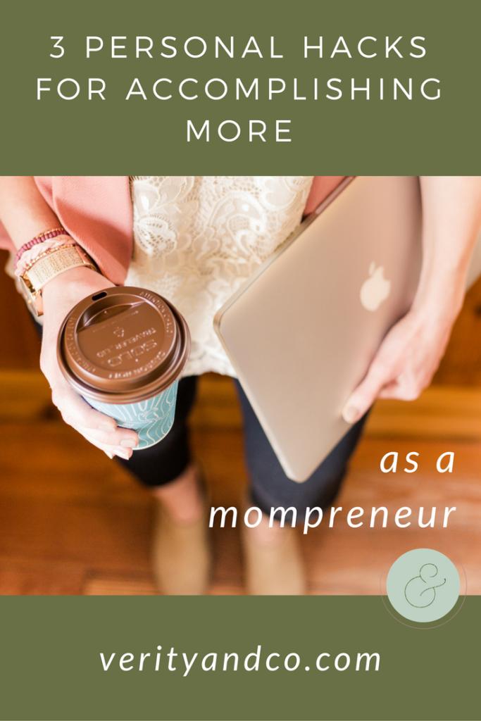 3 Personal Hacks for Accomplishing More as a Mompreneur