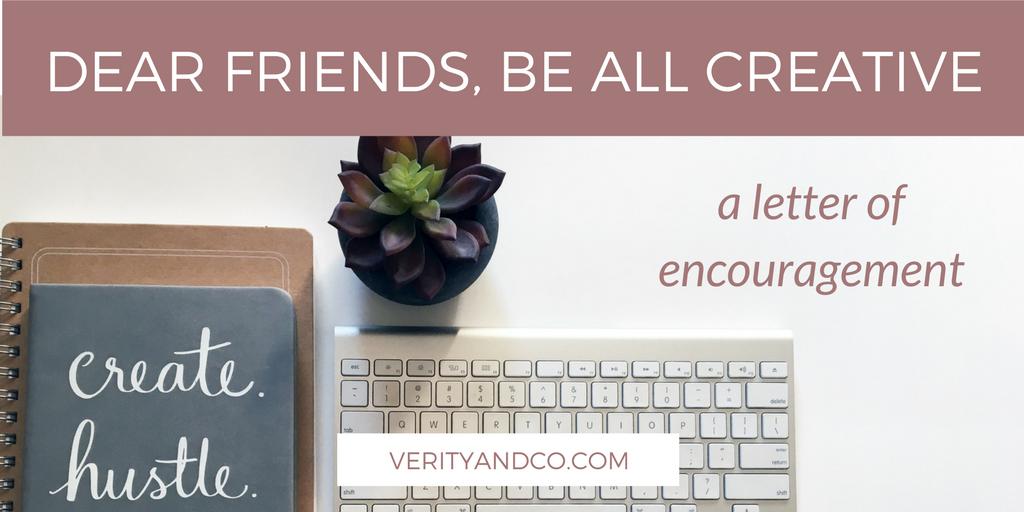 Dear Friend, Be All Creative